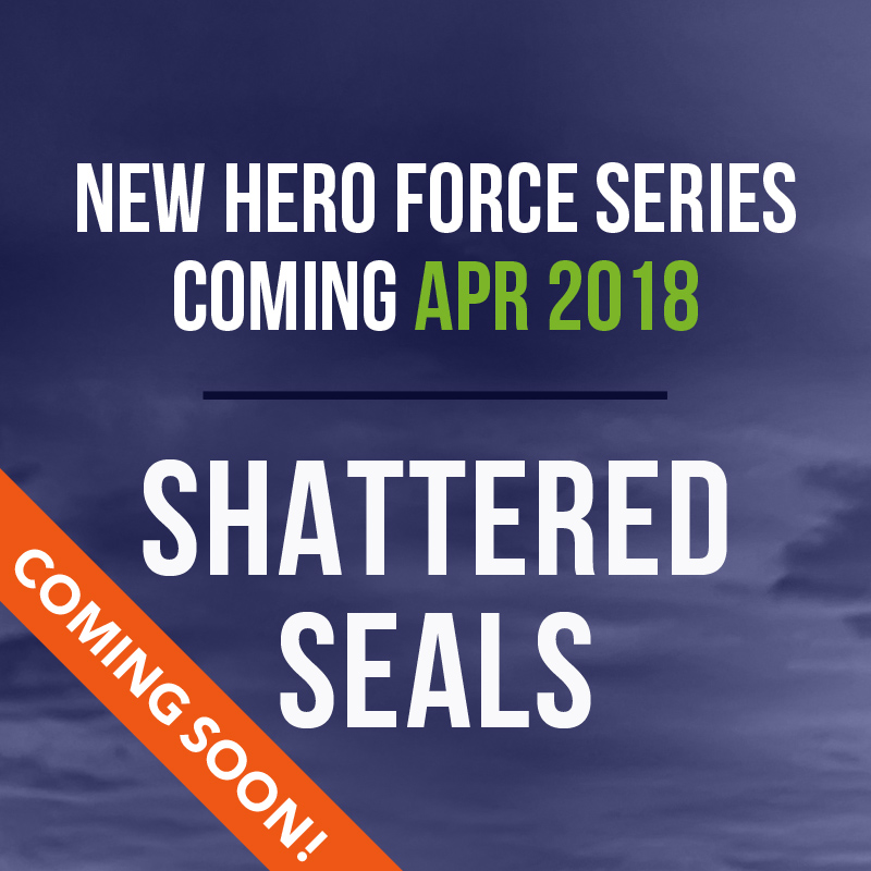 New HERO Force Series Coming April 2018 - Shattered SEALs