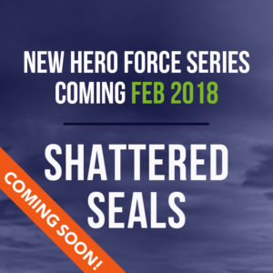New HERO Force Series Coming February 2018 - Shattered SEALs